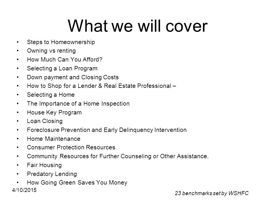 What we will cover Steps to Homeownership Owning vs renting