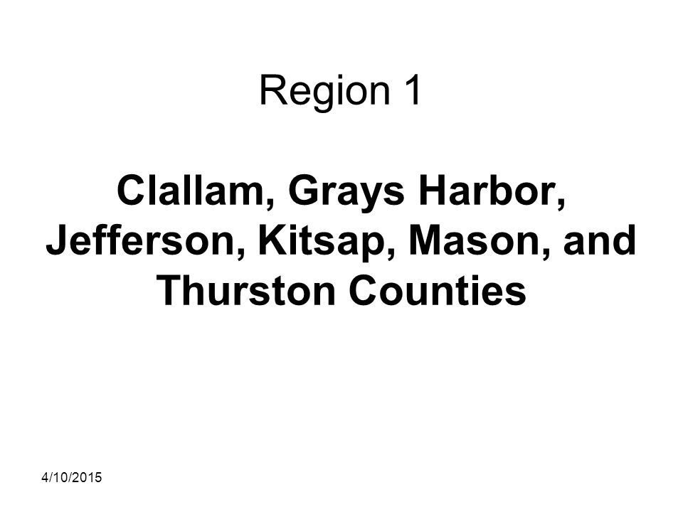 Region 1 Clallam, Grays Harbor, Jefferson, Kitsap, Mason, and Thurston Counties