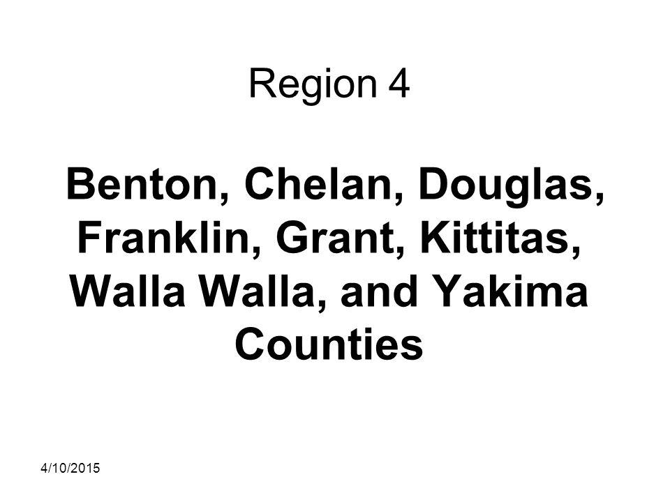 Region 4 Benton, Chelan, Douglas, Franklin, Grant, Kittitas, Walla Walla, and Yakima Counties