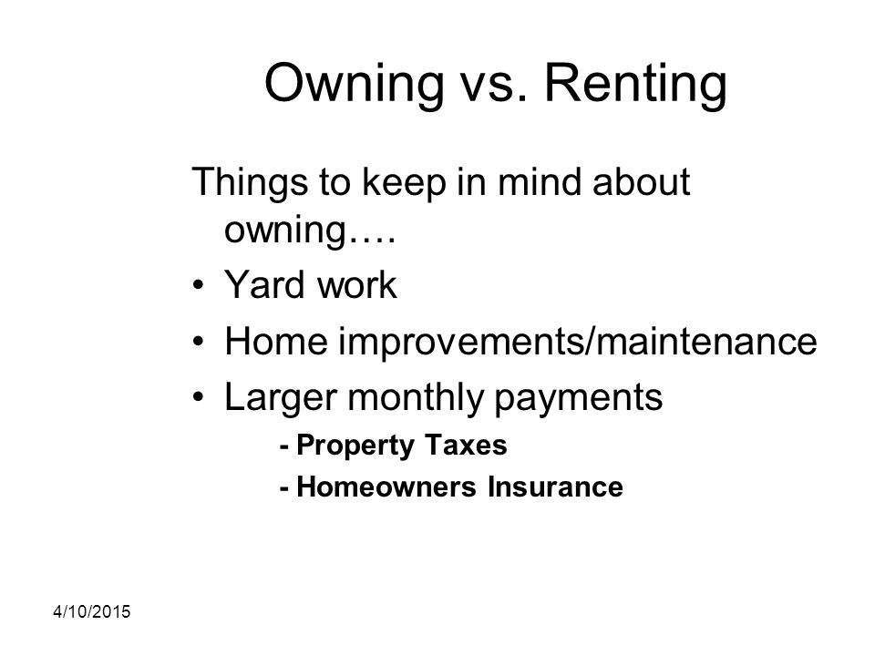 Owning vs. Renting Things to keep in mind about owning…. Yard work