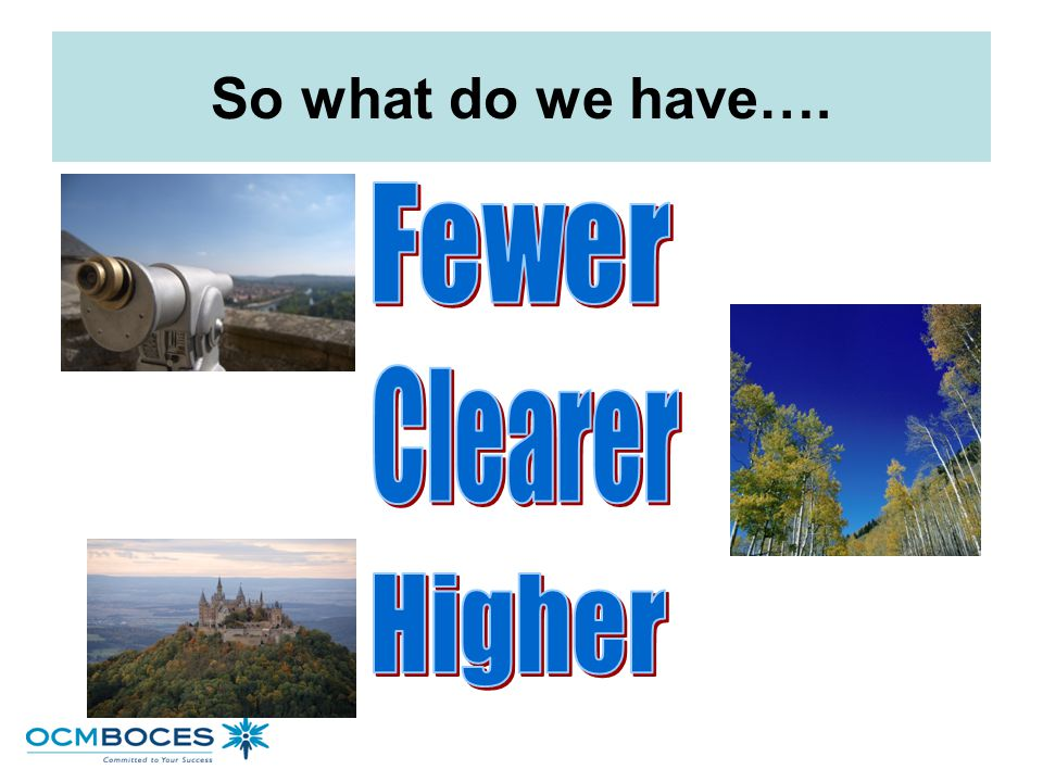 So what do we have…. Fewer Clearer Higher