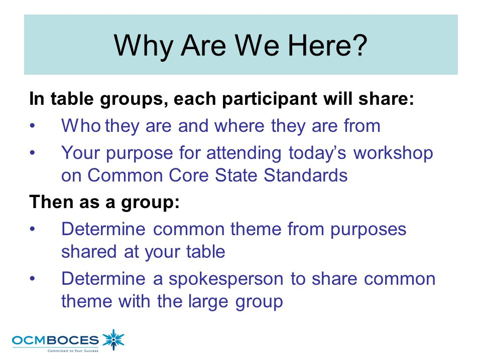 Why Are We Here In table groups, each participant will share:
