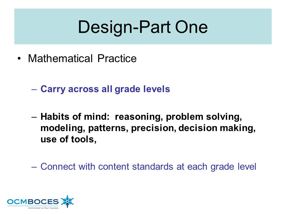 Design-Part One Mathematical Practice Carry across all grade levels
