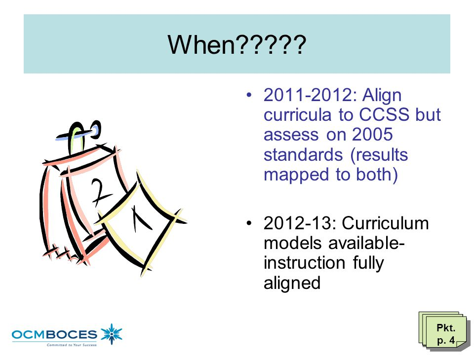 When 2011-2012: Align curricula to CCSS but assess on 2005 standards (results mapped to both)