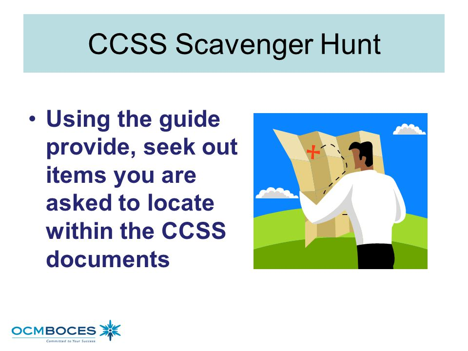 CCSS Scavenger Hunt Using the guide provide, seek out items you are asked to locate within the CCSS documents.