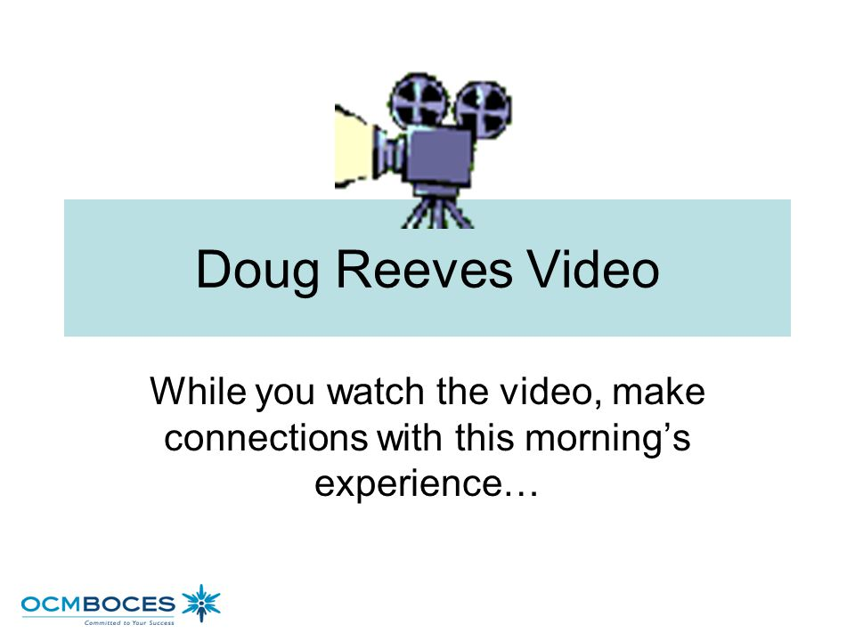 Doug Reeves Video While you watch the video, make connections with this morning's experience…