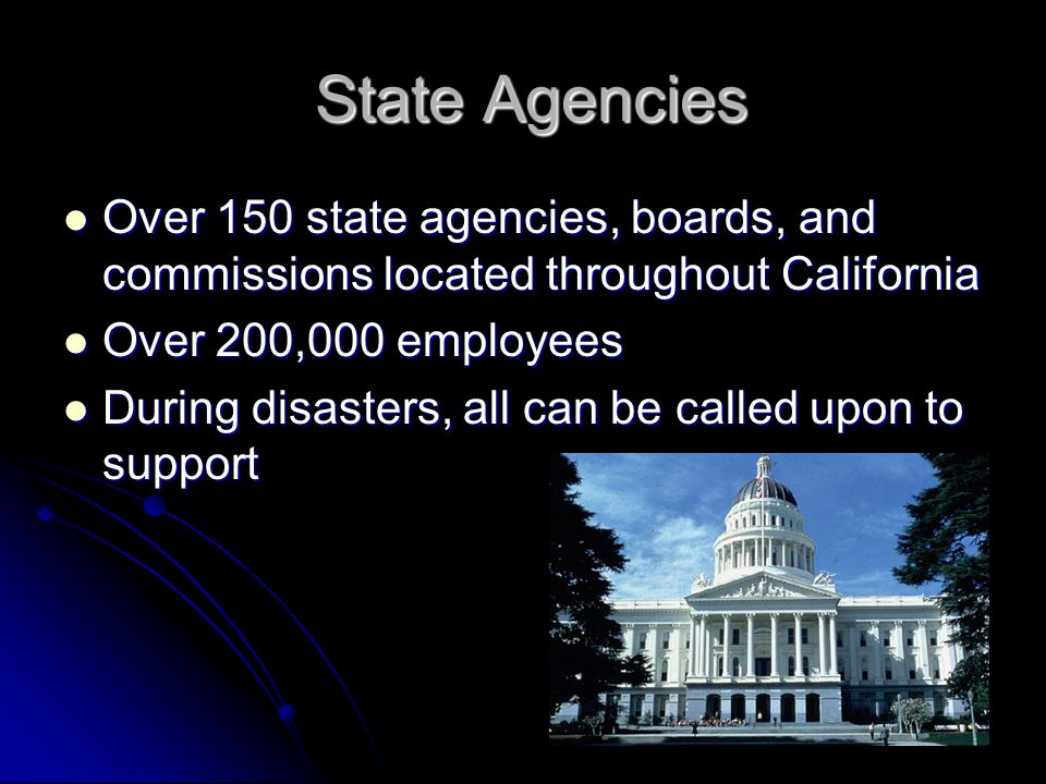 State Agencies Over 150 state agencies, boards, and commissions located throughout California. Over 200,000 employees.