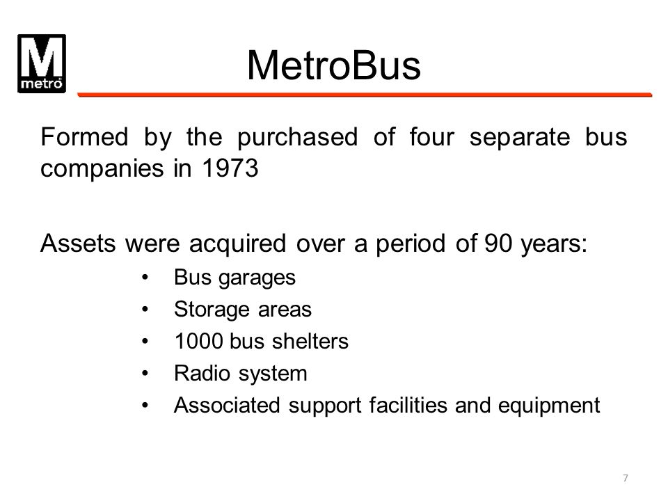 MetroBus Formed by the purchased of four separate bus companies in 1973. Assets were acquired over a period of 90 years: