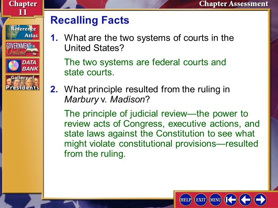 Recalling Facts 1. What are the two systems of courts in the United States The two systems are federal courts and state courts.
