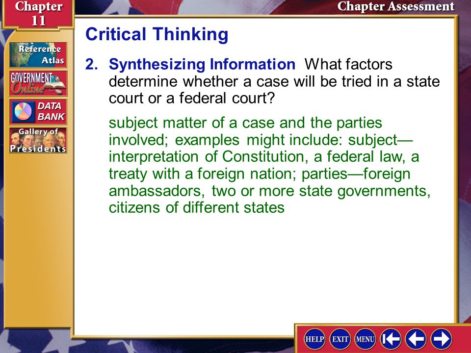 Critical Thinking 2. Synthesizing Information What factors determine whether a case will be tried in a state court or a federal court