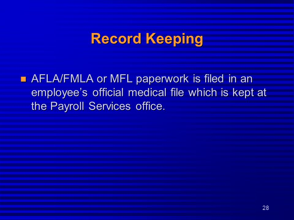Record Keeping AFLA/FMLA or MFL paperwork is filed in an employee's official medical file which is kept at the Payroll Services office.