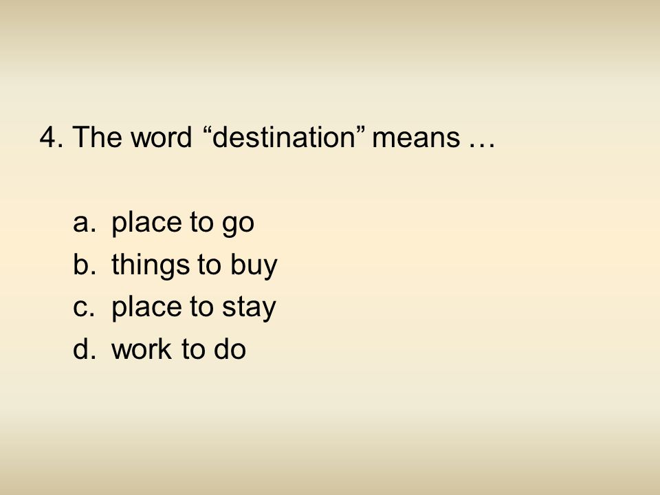 4. The word destination means …