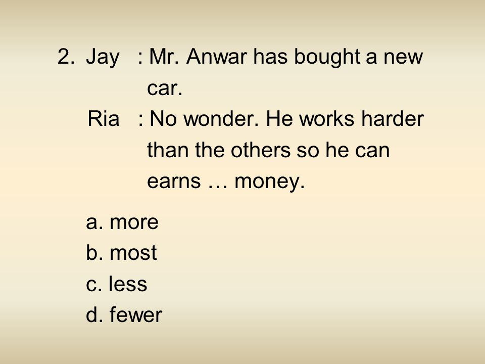 Jay : Mr. Anwar has bought a new