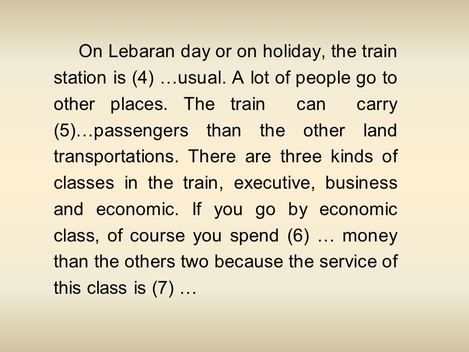 On Lebaran day or on holiday, the train station is (4) …usual