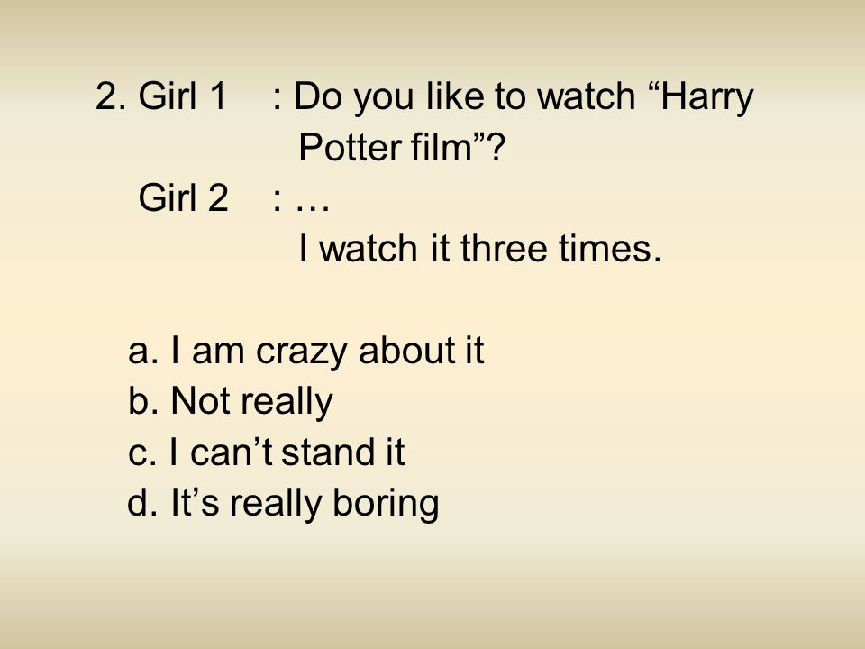 2. Girl 1 : Do you like to watch Harry