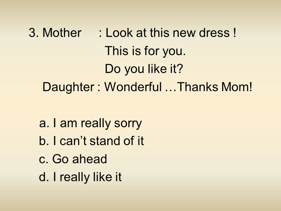 3. Mother : Look at this new dress !