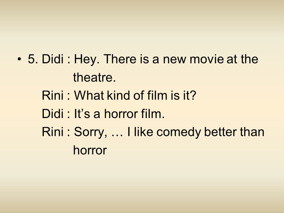 5. Didi : Hey. There is a new movie at the