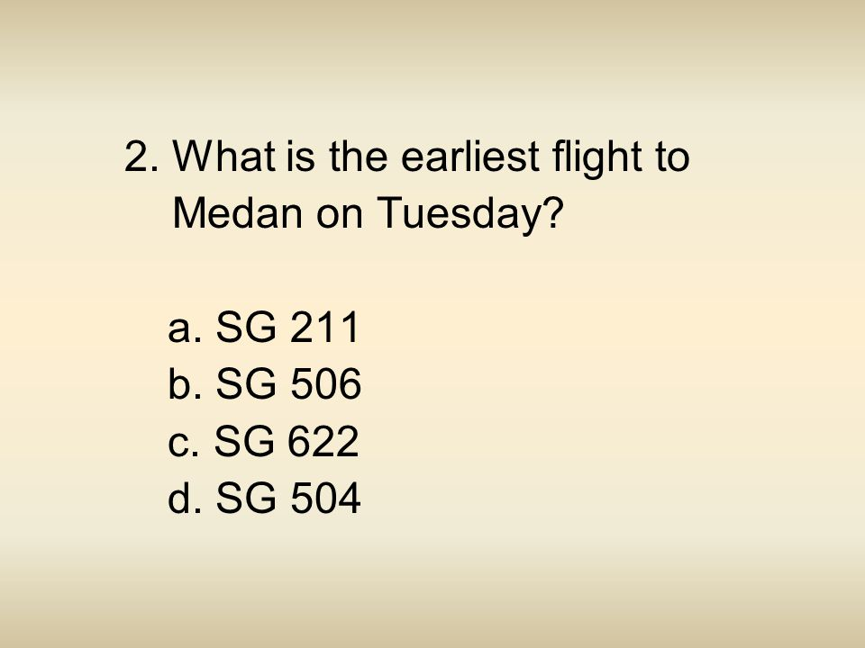 2. What is the earliest flight to