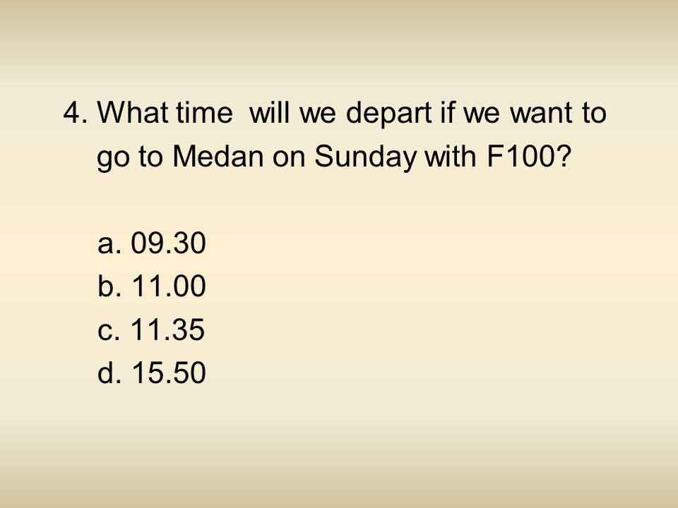 4. What time will we depart if we want to