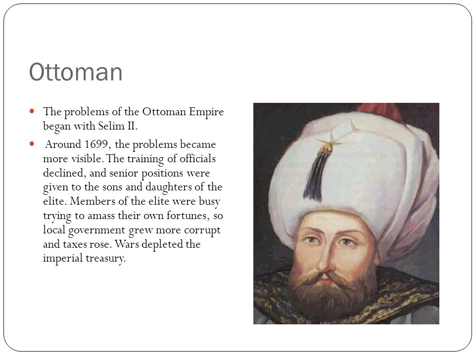 Ottoman The problems of the Ottoman Empire began with Selim II.