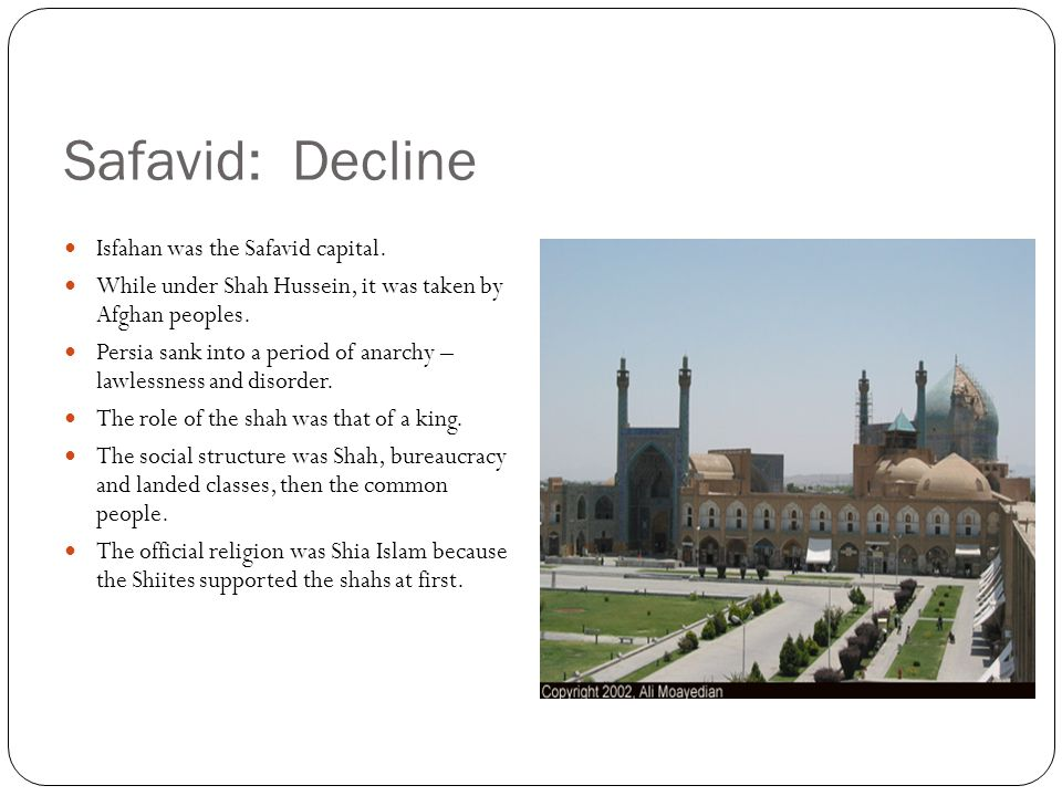 Safavid: Decline Isfahan was the Safavid capital.