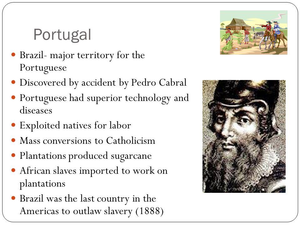 Portugal Brazil- major territory for the Portuguese