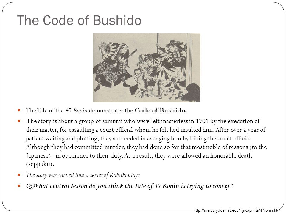 The Code of Bushido The Tale of the 47 Ronin demonstrates the Code of Bushido.