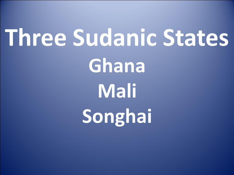 Three Sudanic States Ghana Mali Songhai