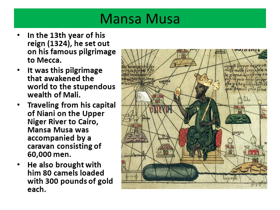 Mansa Musa In the 13th year of his reign (1324), he set out on his famous pilgrimage to Mecca.