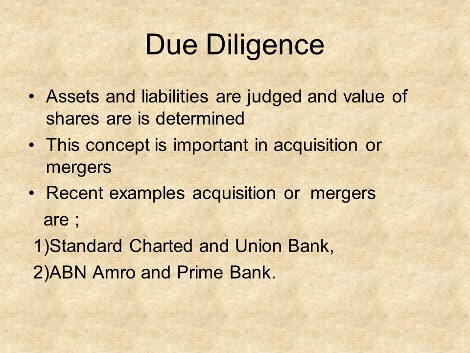 Due Diligence Assets and liabilities are judged and value of shares are is determined. This concept is important in acquisition or mergers.