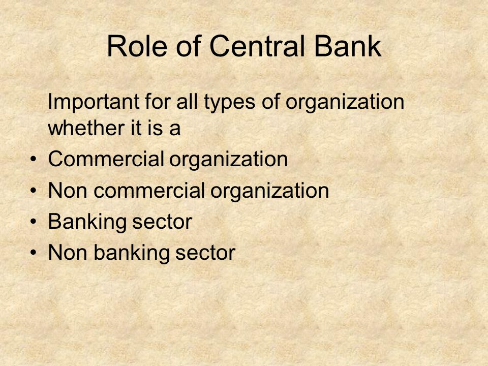 Role of Central Bank Important for all types of organization whether it is a. Commercial organization.