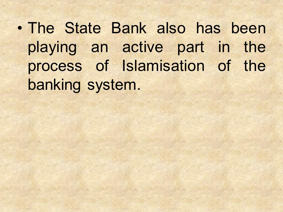The State Bank also has been playing an active part in the process of Islamisation of the banking system.