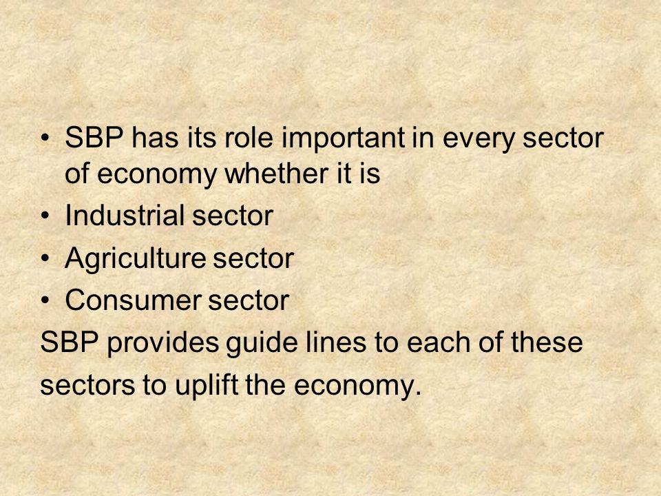 SBP has its role important in every sector of economy whether it is