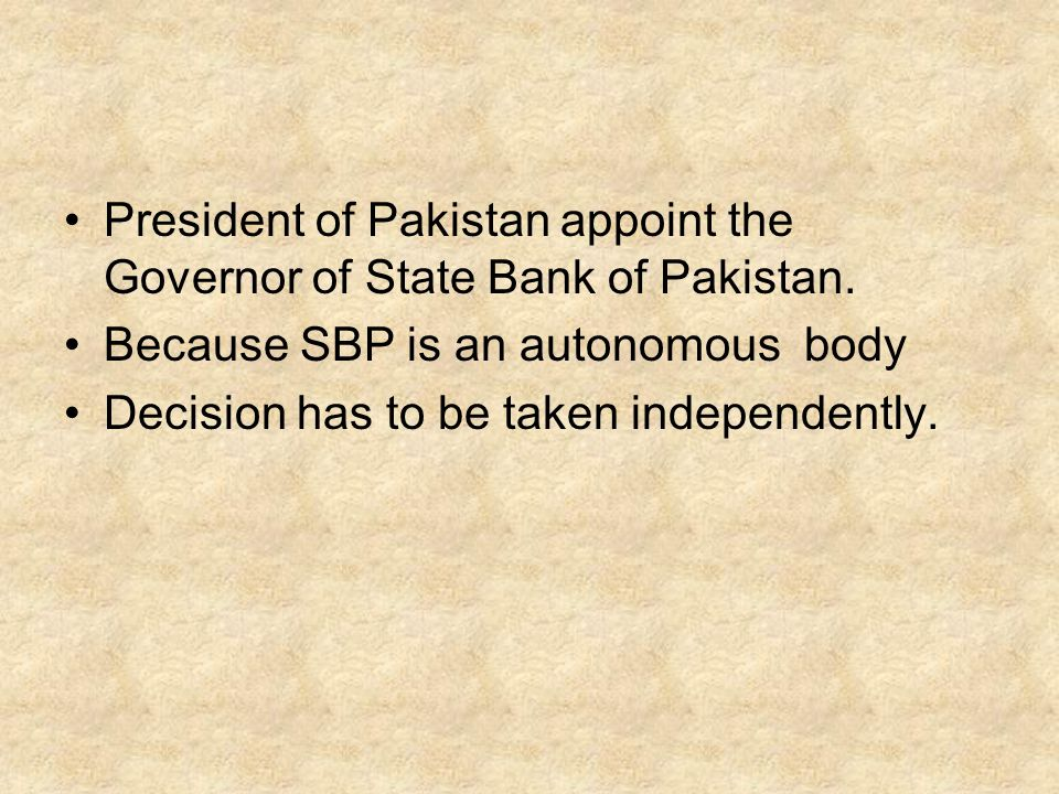 President of Pakistan appoint the Governor of State Bank of Pakistan.