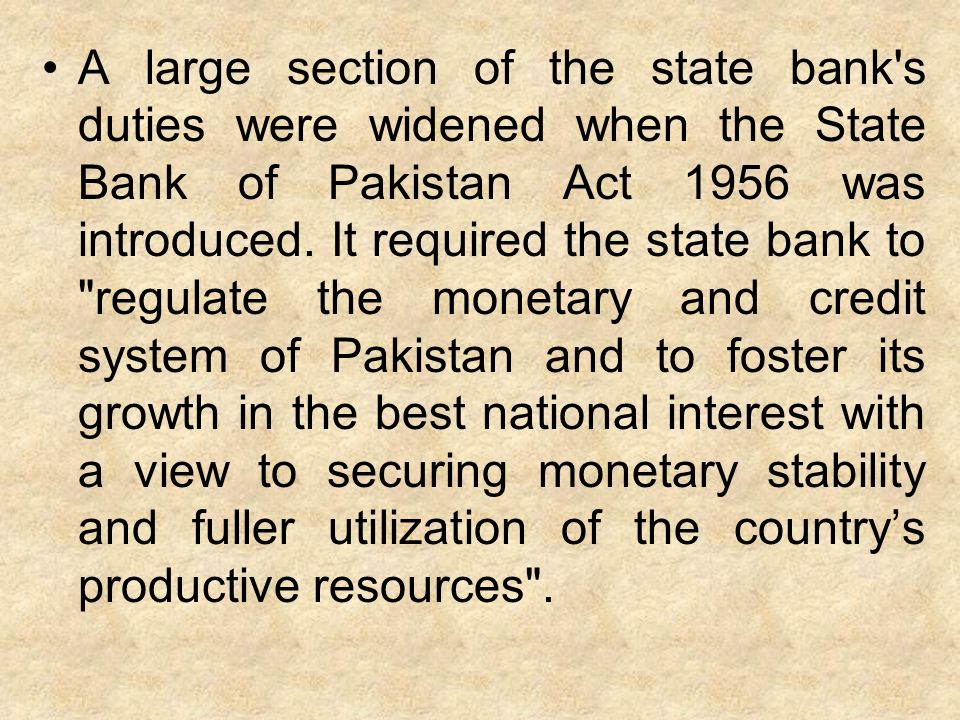 A large section of the state bank s duties were widened when the State Bank of Pakistan Act 1956 was introduced.