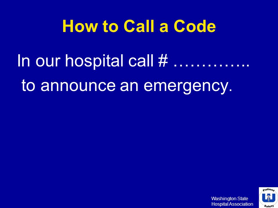 In our hospital call # ………….. to announce an emergency.