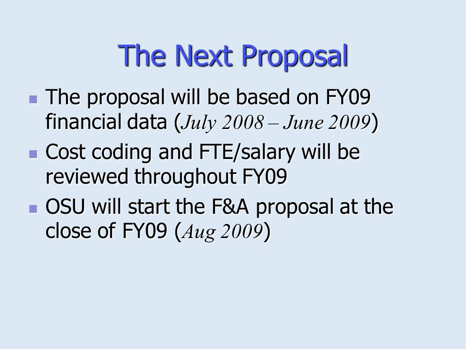 The Next Proposal The proposal will be based on FY09 financial data (July 2008 – June 2009)