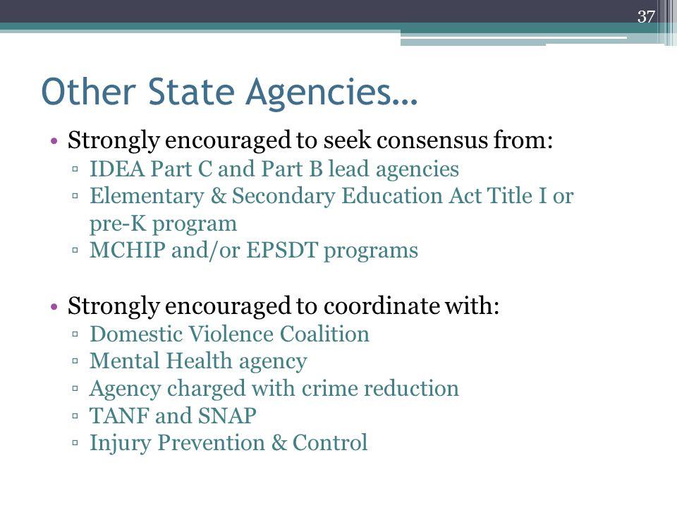 Other State Agencies… Strongly encouraged to seek consensus from: