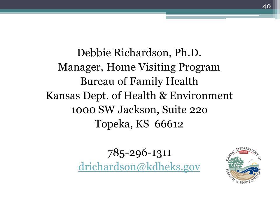 Debbie Richardson, Ph.D. Manager, Home Visiting Program Bureau of Family Health Kansas Dept.