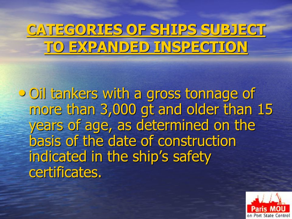 CATEGORIES OF SHIPS SUBJECT TO EXPANDED INSPECTION
