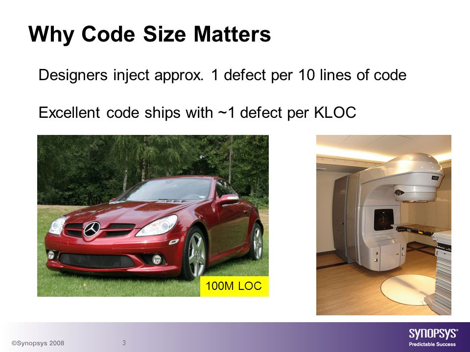 Why Code Size Matters Designers inject approx. 1 defect per 10 lines of code. Excellent code ships with ~1 defect per KLOC.