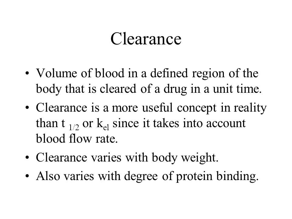 Clearance Volume of blood in a defined region of the body that is cleared of a drug in a unit time.