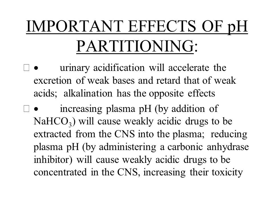 IMPORTANT EFFECTS OF pH PARTITIONING:
