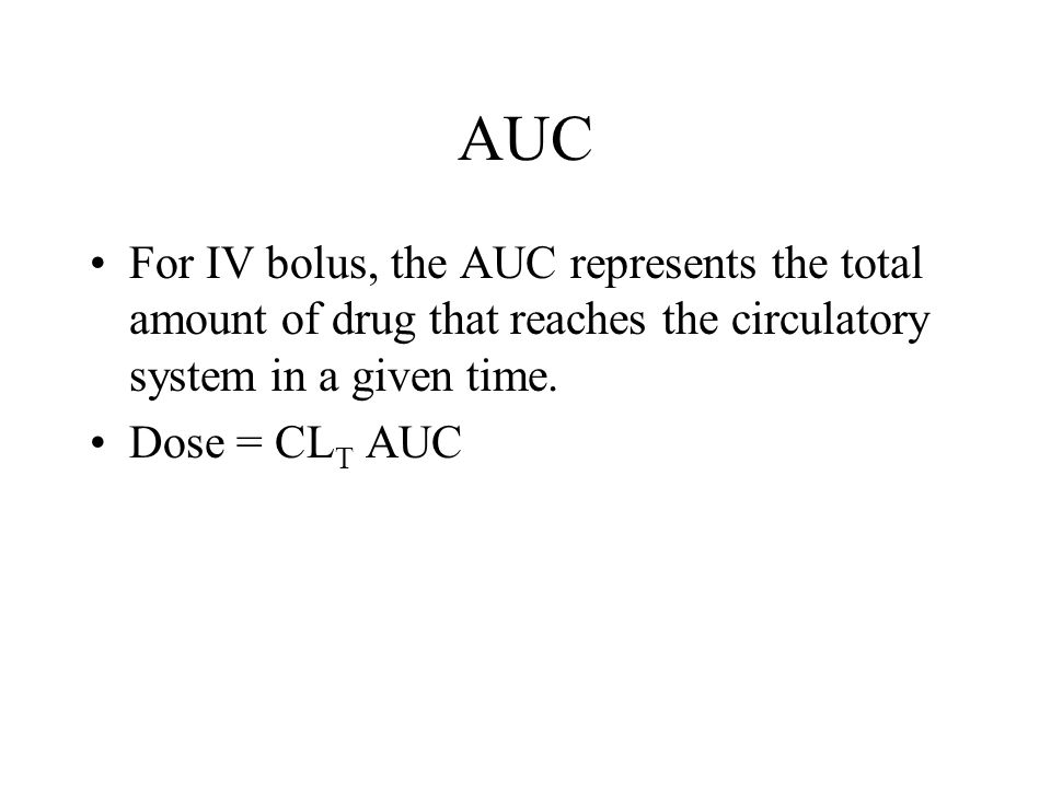AUC For IV bolus, the AUC represents the total amount of drug that reaches the circulatory system in a given time.