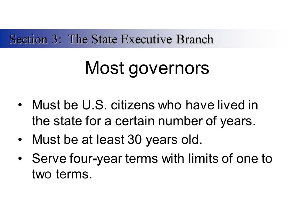 Most governors Section 3: The State Executive Branch