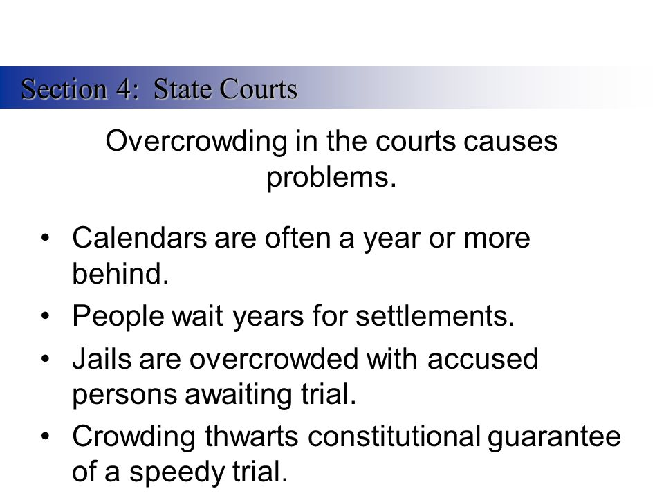 Overcrowding in the courts causes problems.