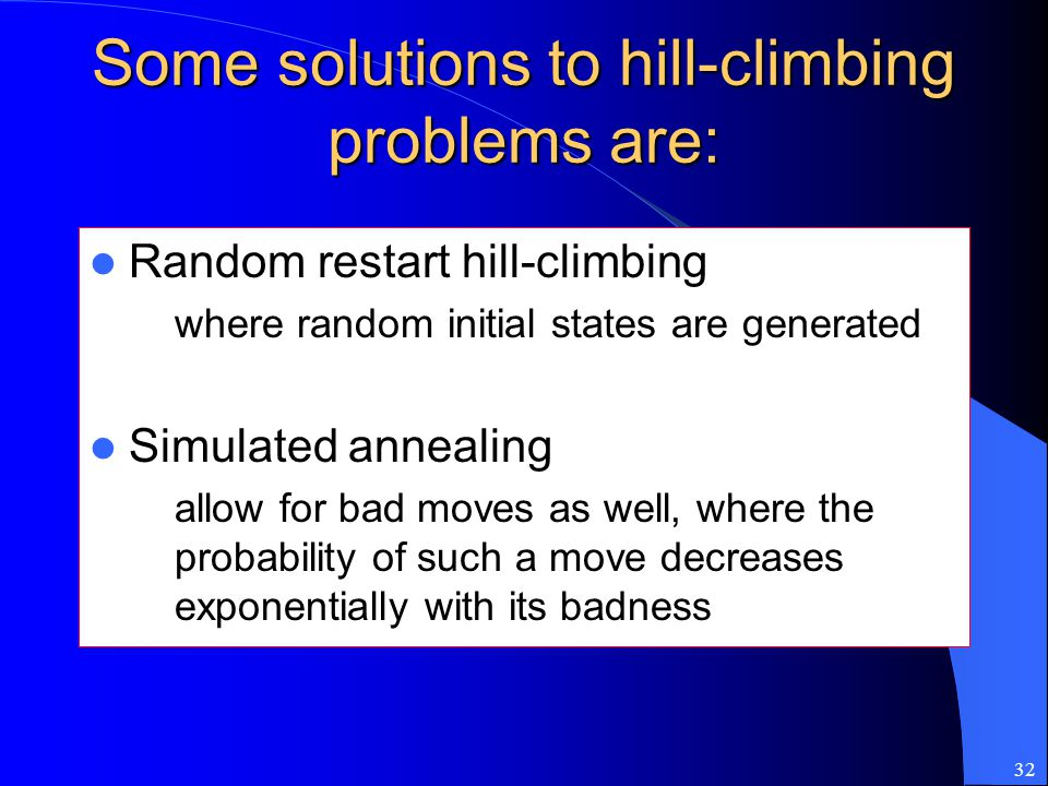 Some solutions to hill-climbing problems are: