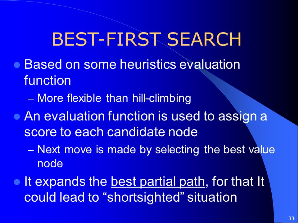 BEST-FIRST SEARCH Based on some heuristics evaluation function