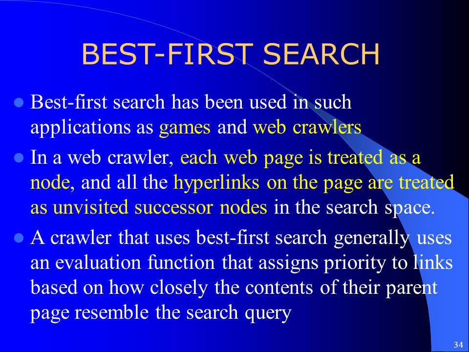 BEST-FIRST SEARCH Best-first search has been used in such applications as games and web crawlers.