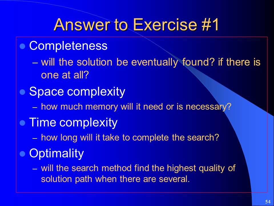 Answer to Exercise #1 Completeness Space complexity Time complexity